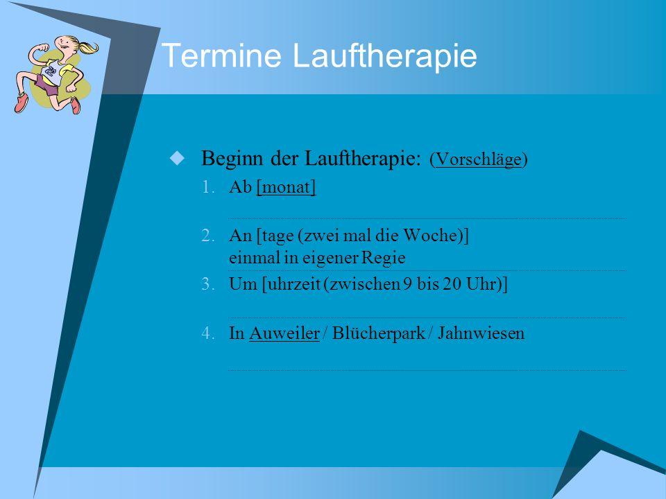 Termine Lauftherapie Beginn der Lauftherapie: (Vorschläge) Ab [monat]